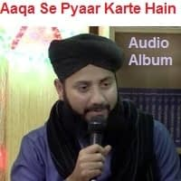 "Ghulam Mustafa Qadri Naat Album ""Aaqa Se Pyaar Karte Hain"""
